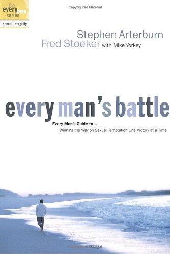EVERY MAN'S BATTLE - By: Stephen Arterburn & Fred Stoeker