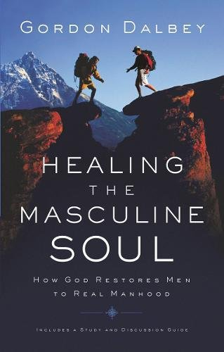 HEALING THE MASCULINE SOUL - By Gordon Dalbey