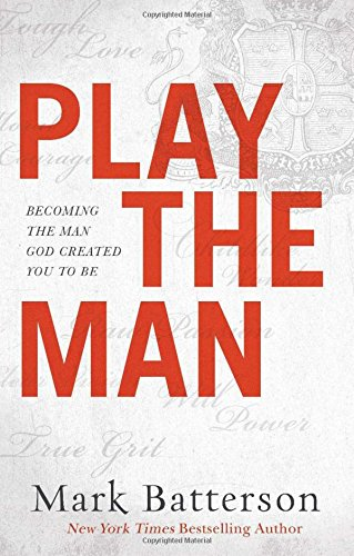 PLAY THE MAN - By: Mark Batterson