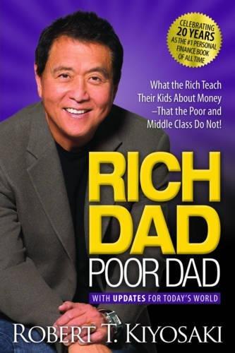 RICH DAD POOR DAD - By: Robert Kiyosaki