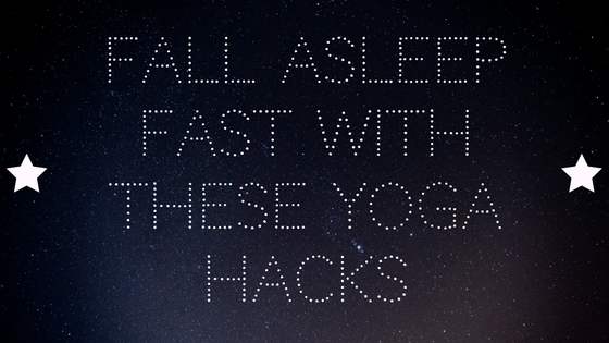 Fall Asleep Fast with these Yoga Hacks