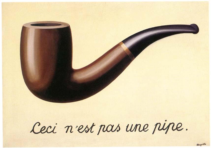 """Uno dei quadri piu' famosi di Magritte """"La Trahison des images"""" (in italiano: Il tradimento delle immagini).  L'opera raffigura inequivocabilmente l'immagine di una pipa dipinta su uno sfondo monocromo, seguita da una sconcertante didascalia in un corsivo manierato ed elegante che afferma: «Ceci n'est pas une pipe», in italiano: «Questa non è una pipa».  L'intento di Magritte è quello di sottolineare la differenza tra l'oggetto reale e la sua rappresentazione, rinnegando la pittura classica, secondo cui vi era un legame indissolubile tra l'immagine e la realtà. In effetti, malgrado alla domanda «che cos'è?» si risponda «una pipa», l'oggetto reale e la sua raffigurazione hanno proprietà e funzioni spiccatamente differenti. Questa dicotomia è stata sottolineata dallo stesso Magritte, che ha avuto modo di affermare  «Chi oserebbe pretendere che l'immagine di una pipa è una pipa? Chi potrebbe fumare la pipa del mio quadro? Nessuno. Quindi, non è una pipa »"""