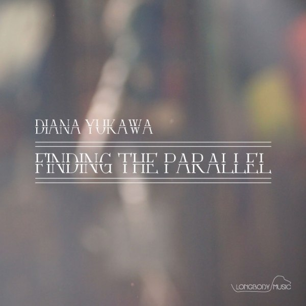 Finding the Parallel  (2013) Diana Yukawa / Longbody Music