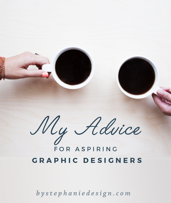 My Advice for Aspiring Graphic Designers - By Stephanie Design