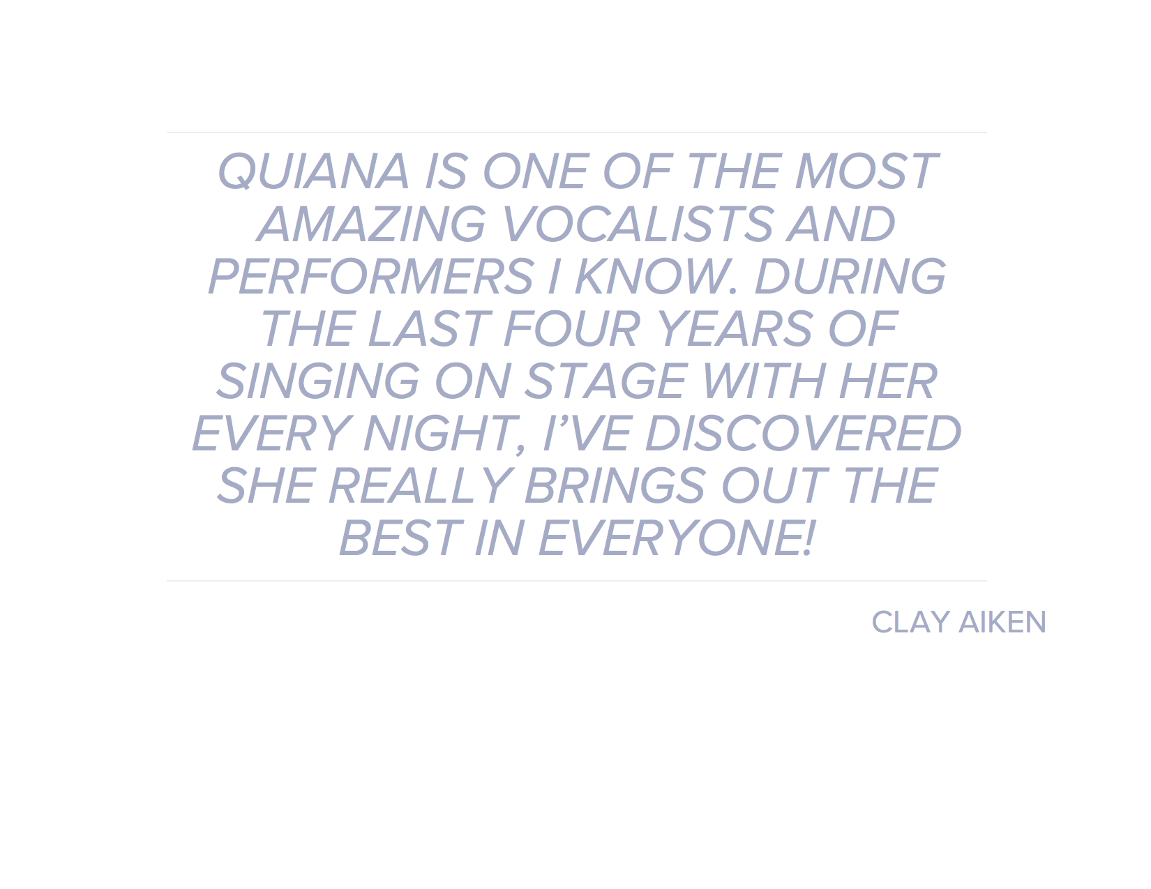 QUIANA IS ONE OF THE MOST AMAZING VOCALISTS AND PERFORMERS I KNOW.png