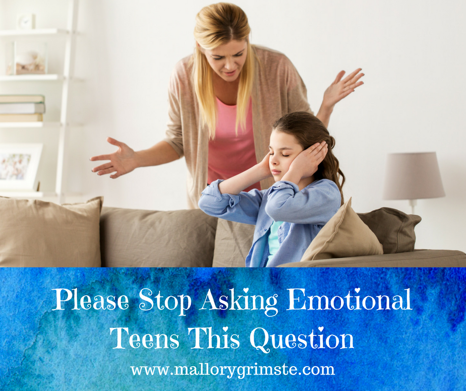 Stop Asking Emotional Teens Why - Mallory Grimste Teen Therapist in Woodbridge, CT