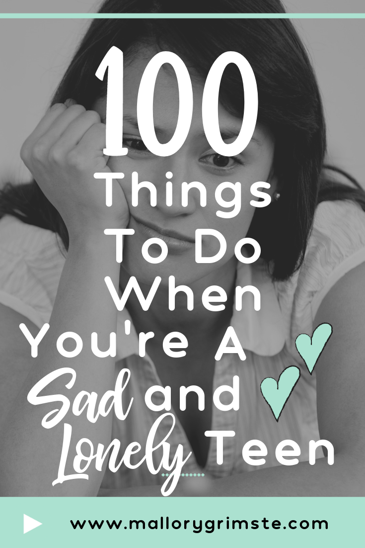 100 Things for Sad and Lonely Teens to Do
