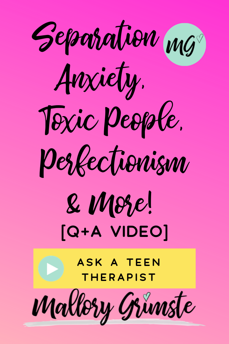 Ask a Teen Therapist Q&A Video with Mallory Grimste | Separation Anxiety, Toxic People, Perfectionism & More!.png