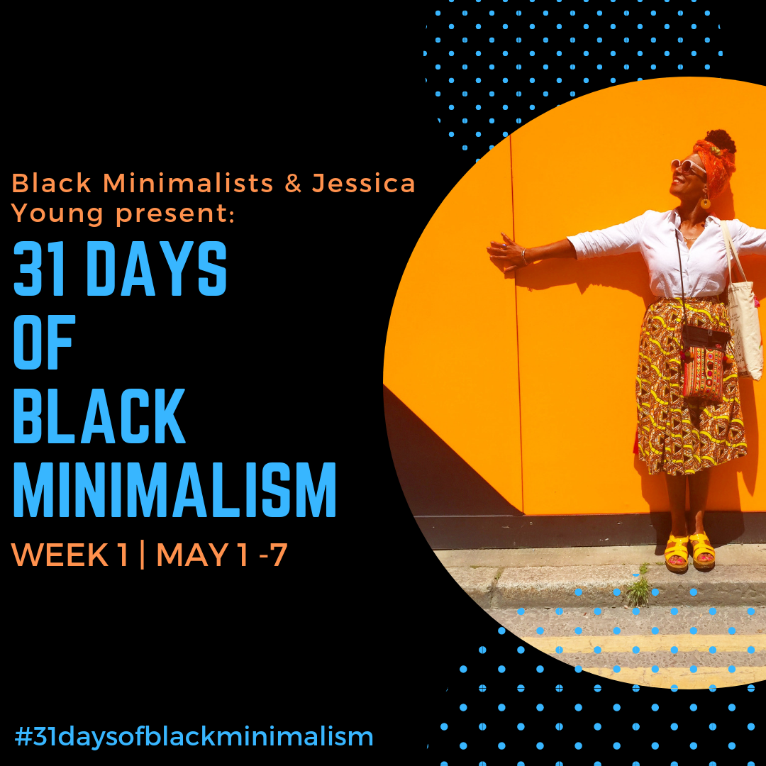 "A Black woman, smiling, stands up against an orange wall with her arms out and up against the wall. She is wearing a red headscarf, sunglasses, white shirt, yellow-patterned skirt, yellow sandals, and is carrying a purse and tote bag. Text on the left reads, ""Black Minimalists & Jessica Young present: 31 Days of Black Minimalism, Week 1, May 1-7,  #31daysofblackminimalism ."