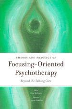 Theory and Practice of Focusing-Oriented Psychotherapy: Beyond the Talking Cure edited by Greg Madison