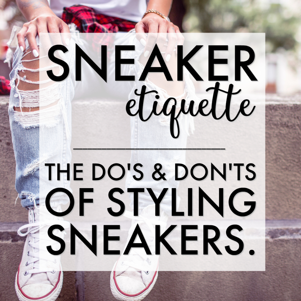 Sneaker Etiquette - The Do's And Don'ts of Styling Sneakers - Fashion Rules for Wearing Sneakers