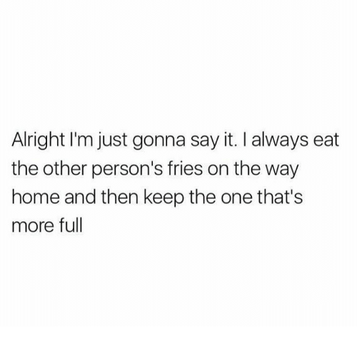 I Always Sneakily Eat The Other Person's Fries.png