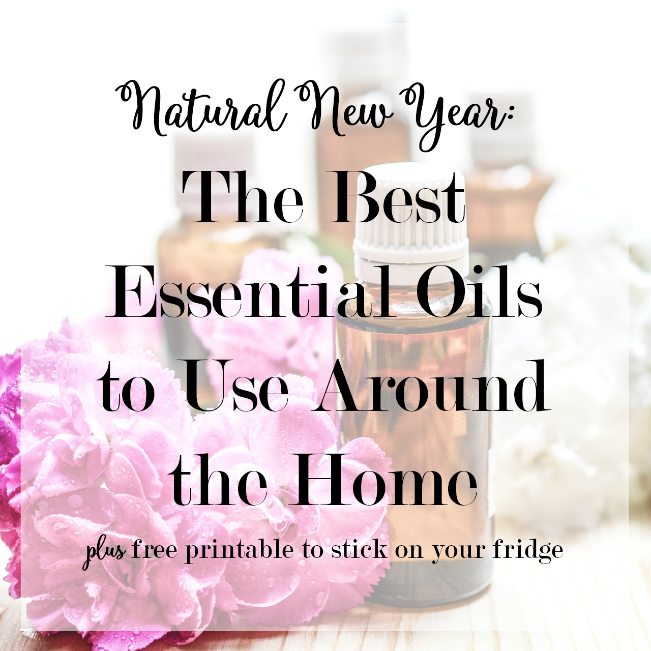 The Best Essential Oils to Use Around the Home - Discover the Best Essential Oils to Start with and how to use them in your home with my easy Essential Oil Start Kit and Handy Tips Printable