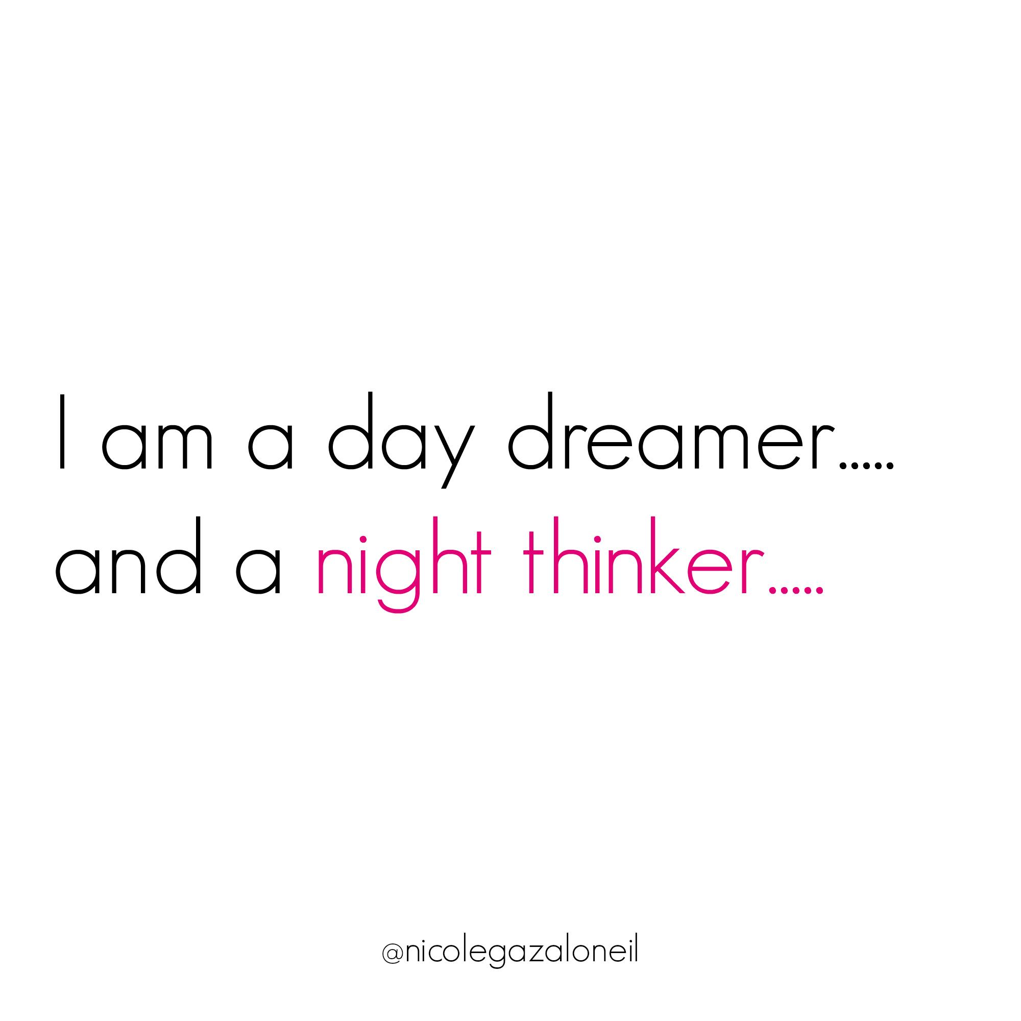 I'm a day dreamer and a night thinker.jpg