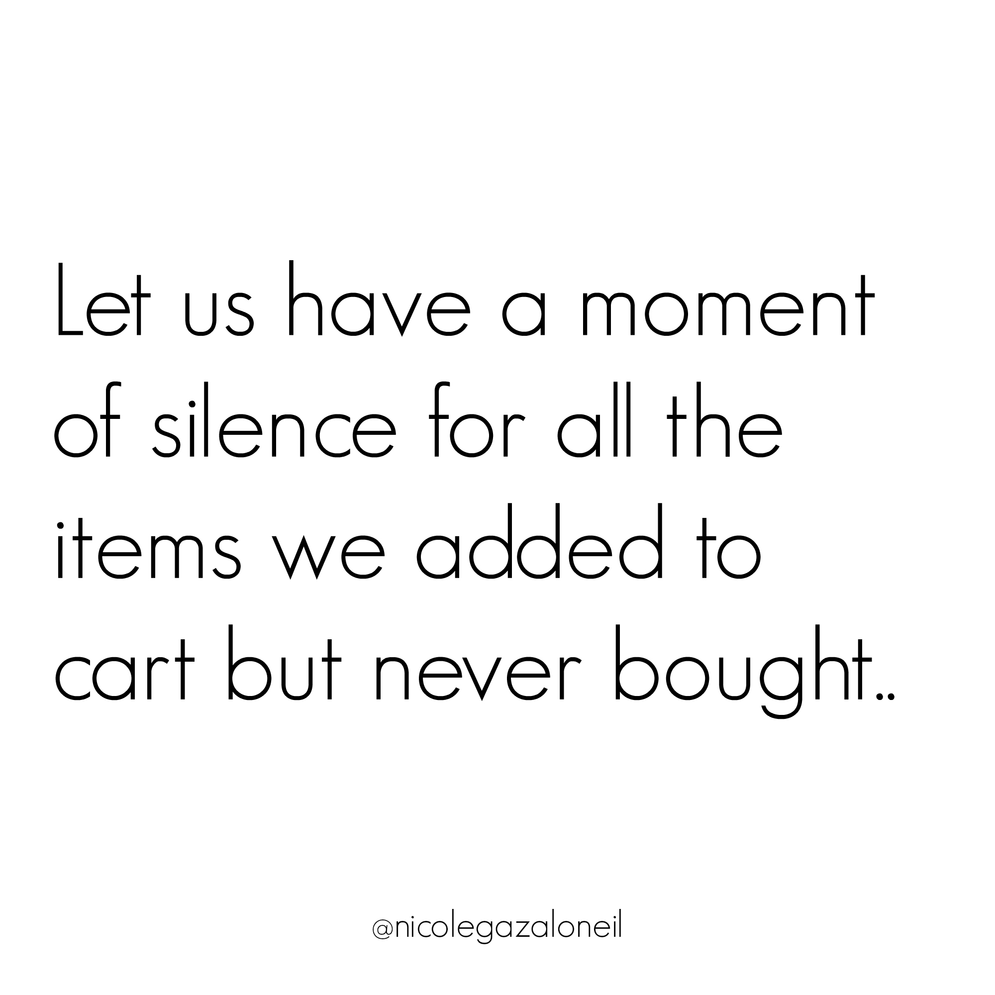 Let us have a moment of silence for all the items we added to cart but never bought