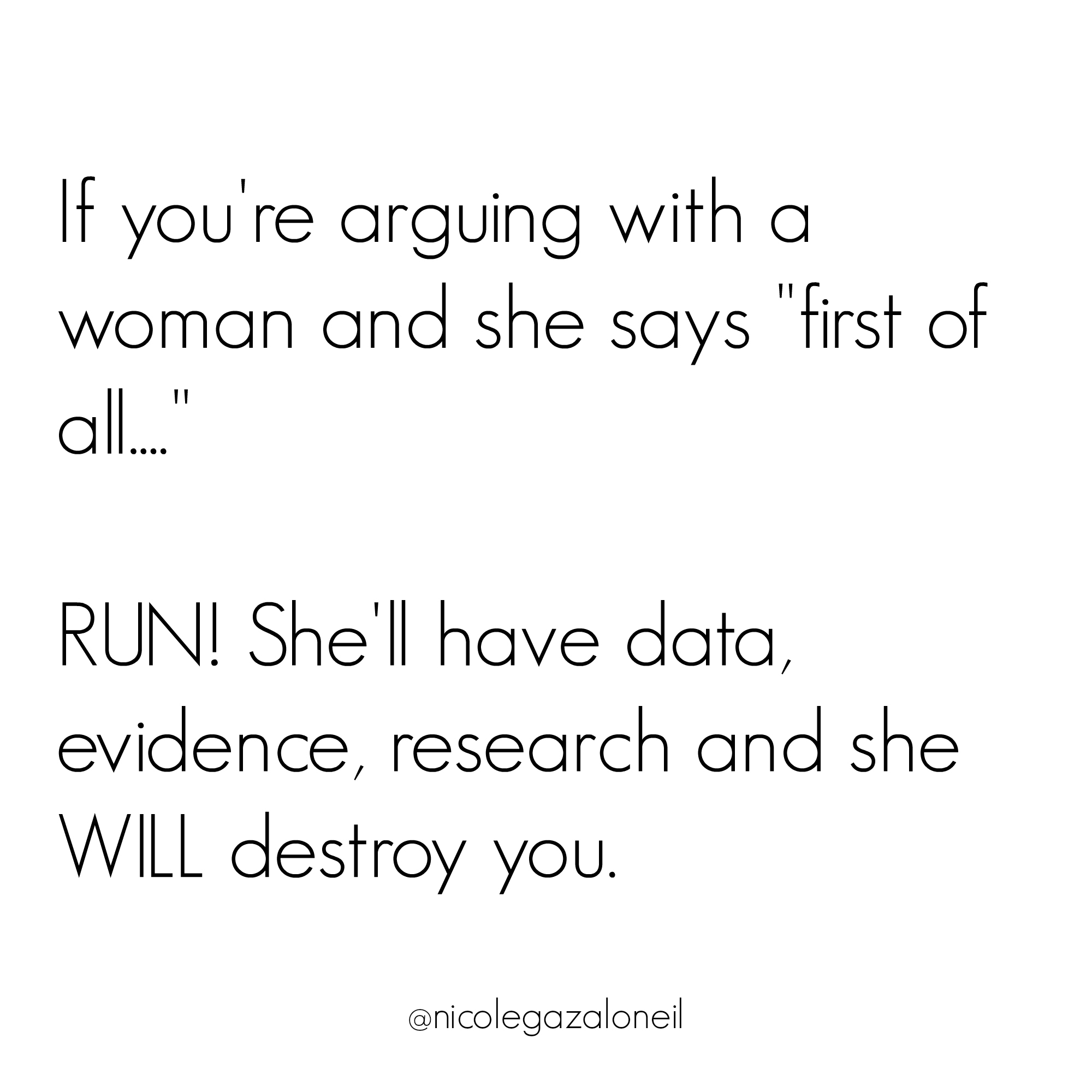 If you're arguing with a woman and she says first of all, run.jpg