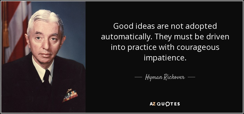 quote-good-ideas-are-not-adopted-automatically-they-must-be-driven-into-practice-with-courageous-hyman-rickover-24-52-08.jpg