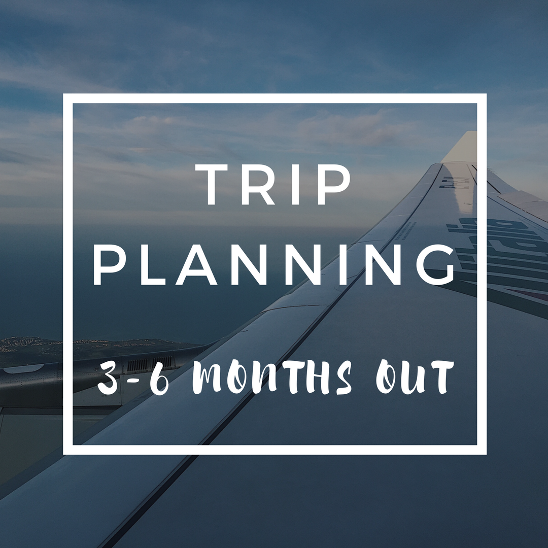 trip planning 3-6 months out