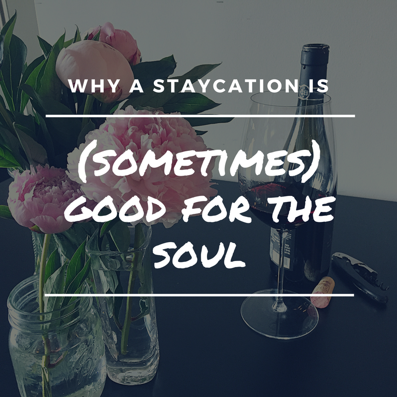 Why a staycation is sometimes good for the soul