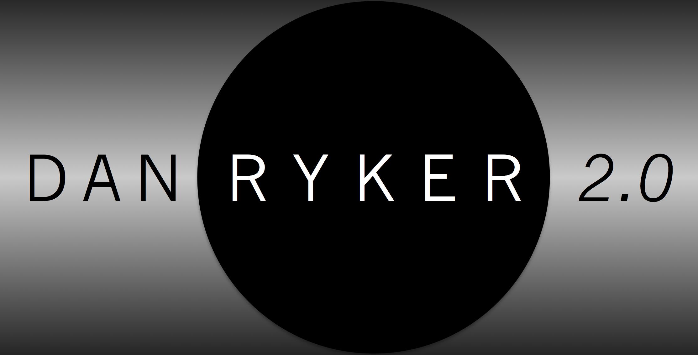 Dan Ryker 2.0