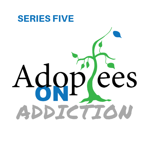 Adoptees On Addiction Series Five