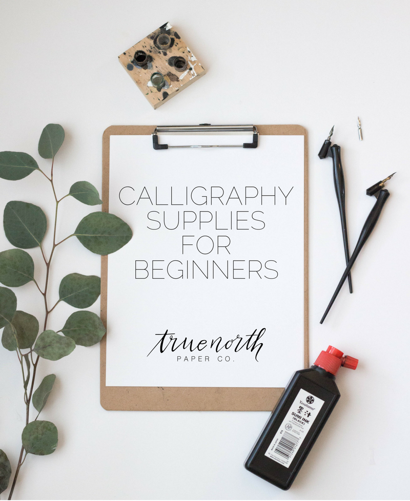 Calligraphy Supplies for Beginners - True North Paper Co.