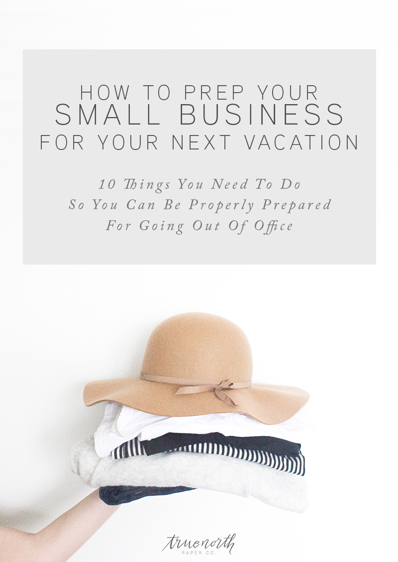 How To Prep Your Small Business For Your Next Vacation! 10 Things You Need To Do So You Can Be Properly Prepared For Going Out Of Office - True North Paper Co.