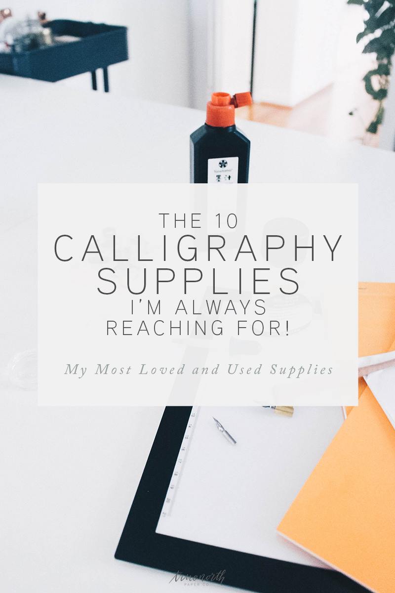 The 10 Calligraphy Supplies I'm Always Reaching For - My Most Used Supplies - Learning Calligraphy - True North Paper Co.