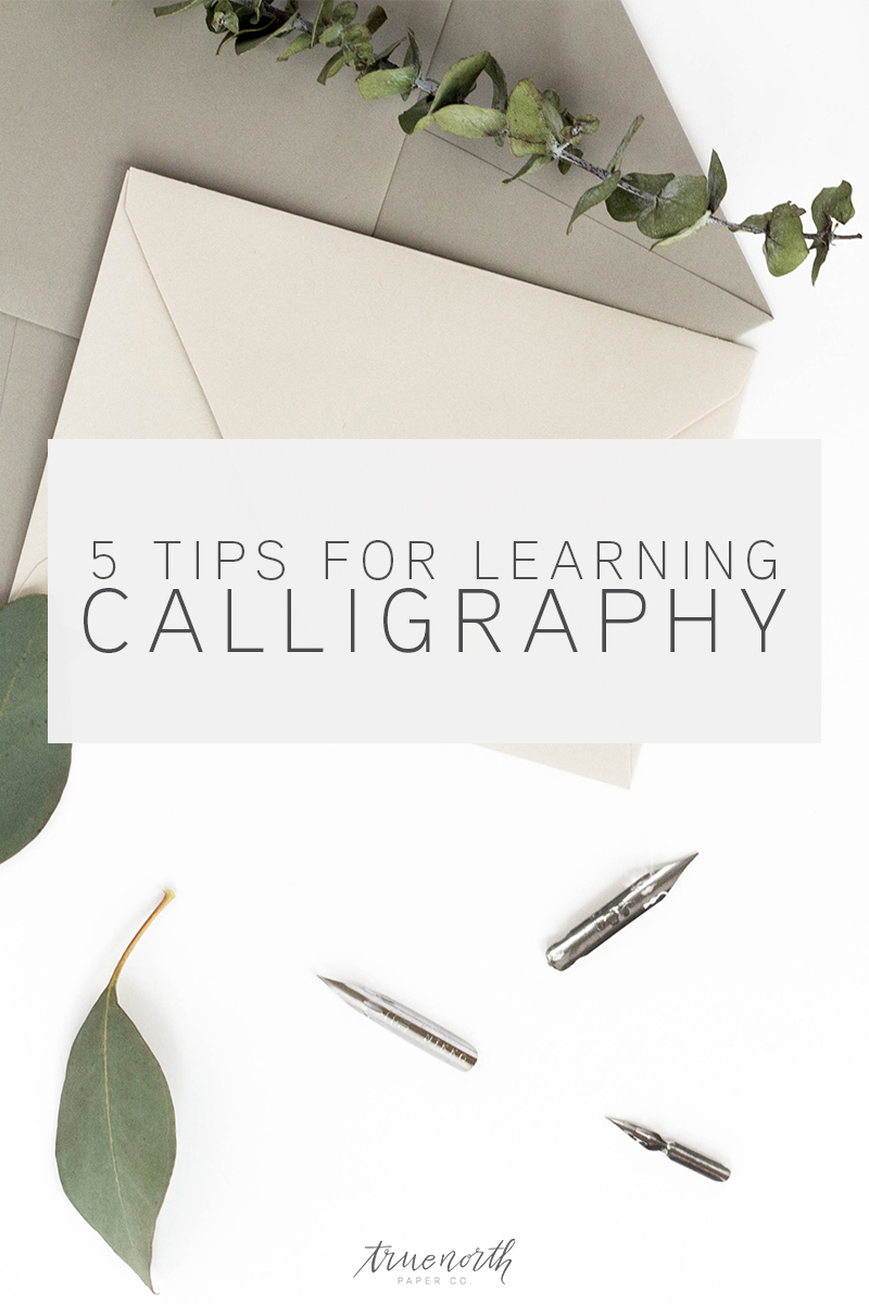 5 Tips for Learning Calligraphy - Tips for Beginners - True North Paper Co.