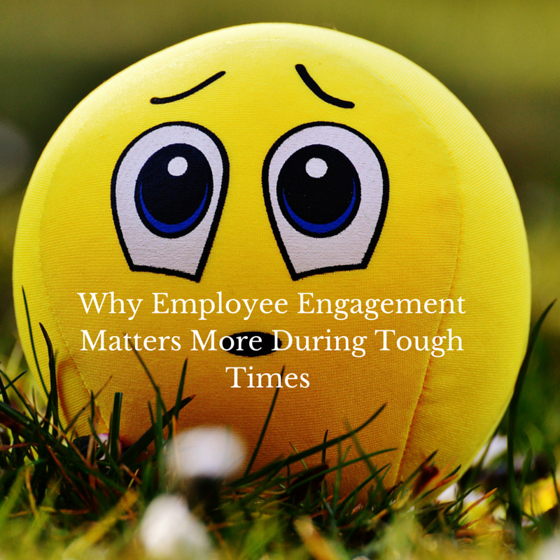 Employee Engagement During ToughTimes