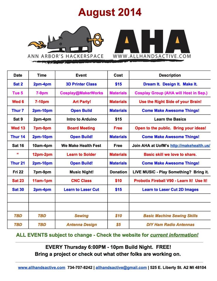 August 2014 events schedule from  All Hands Active , 525 E Liberty St Ann Arbor. 3D printing, Cosplay, Art, Open Build Night, Arduino, We Make Health Fest, Soldering, Music, CNC, and Laser Cutting all on tap for this month.