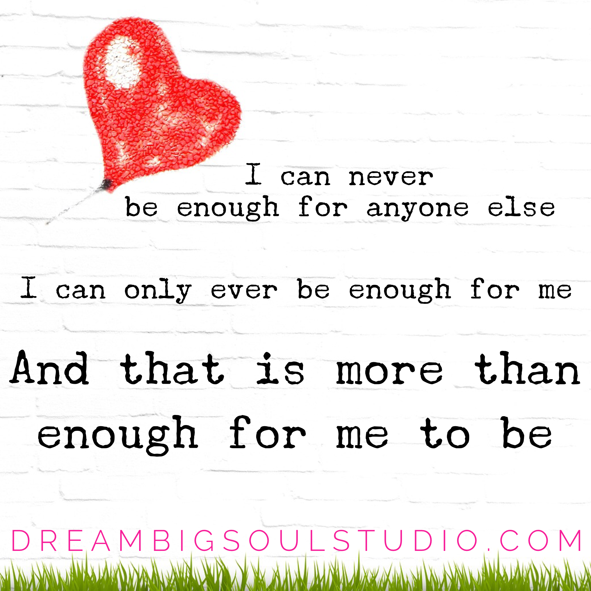 """""""I can never be enough for anyone else I can only ever be enough for me And that is more than enough for me to be"""""""