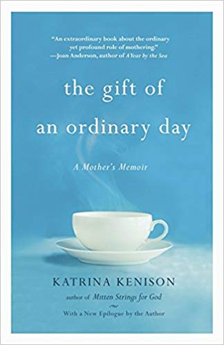 The Gift of an Ordinary Day: A Mother's Memoir    By Katrina Kenison