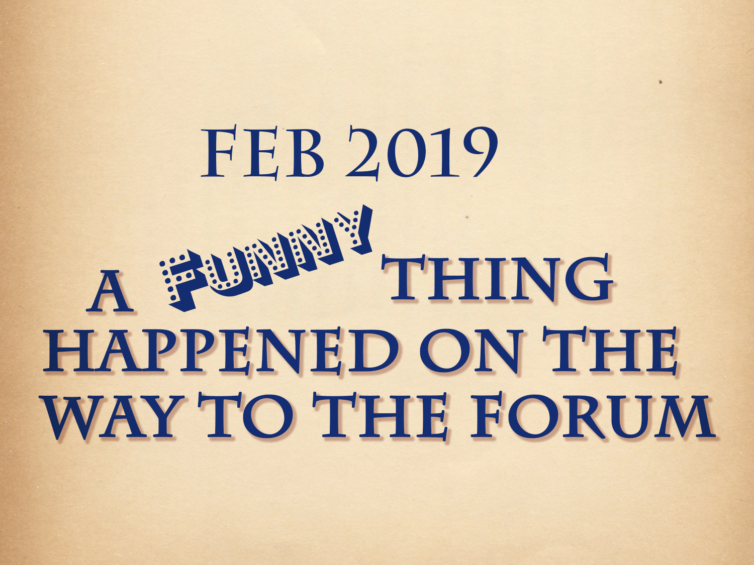 A Funny Thing Happened on the way to the Forum, Feb 8–24, 2019