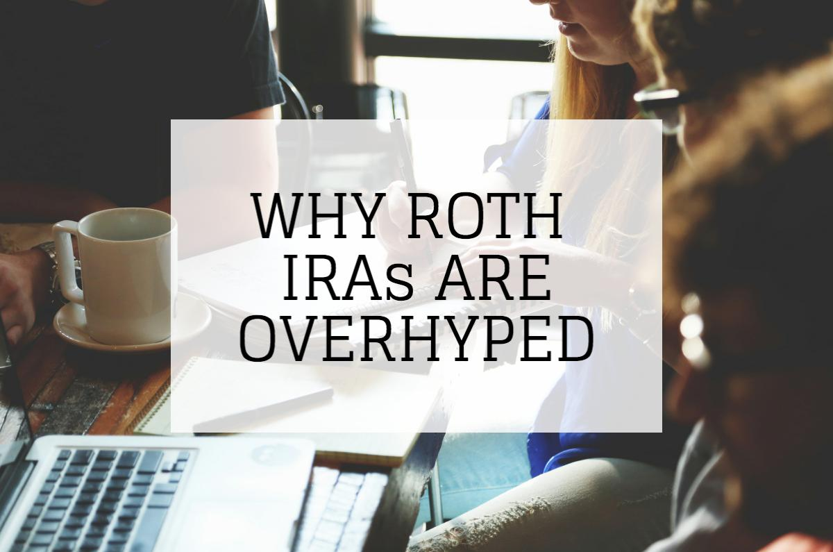 Why Roth IRA's are Overhyped.jpeg