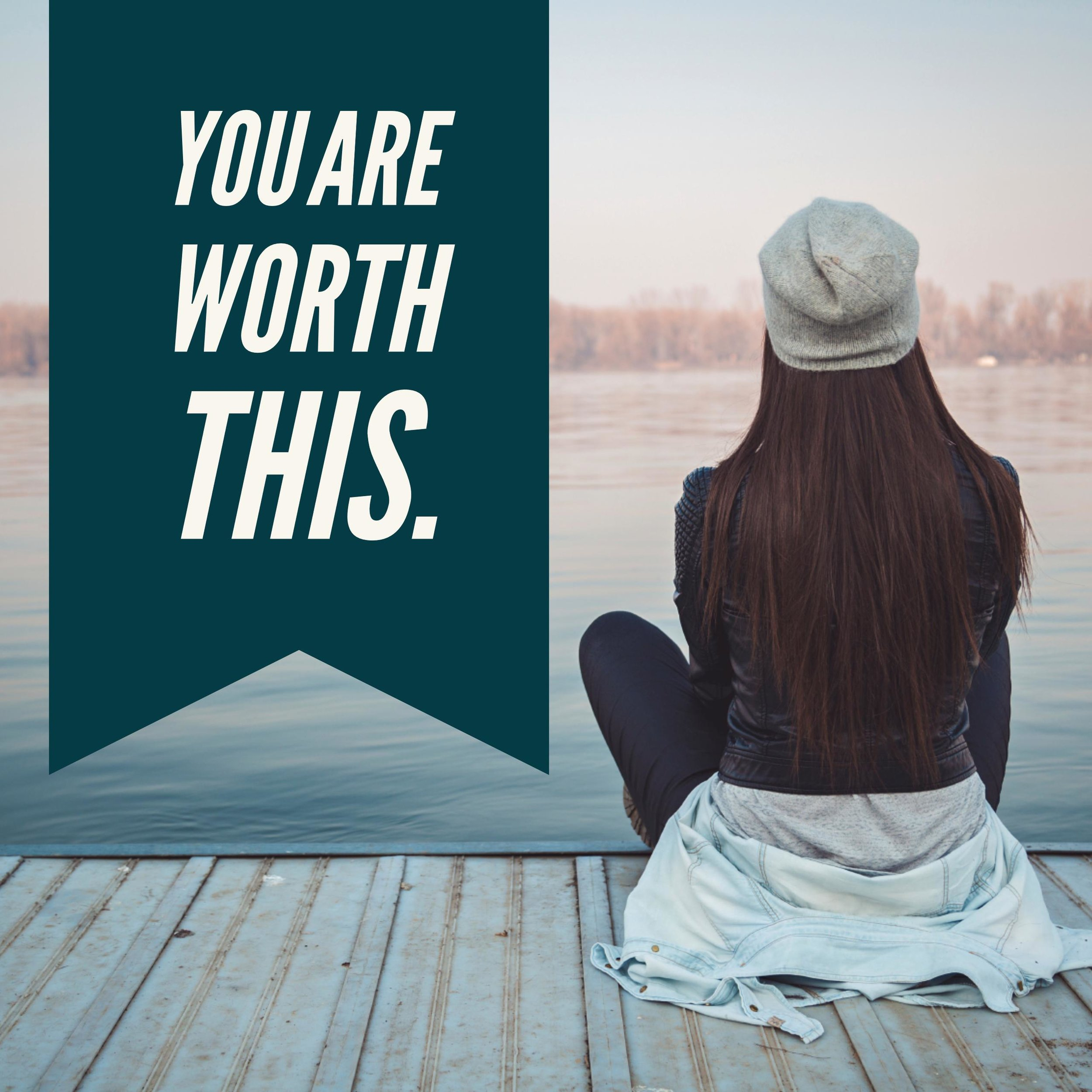 YOU ARE WORTH THIS