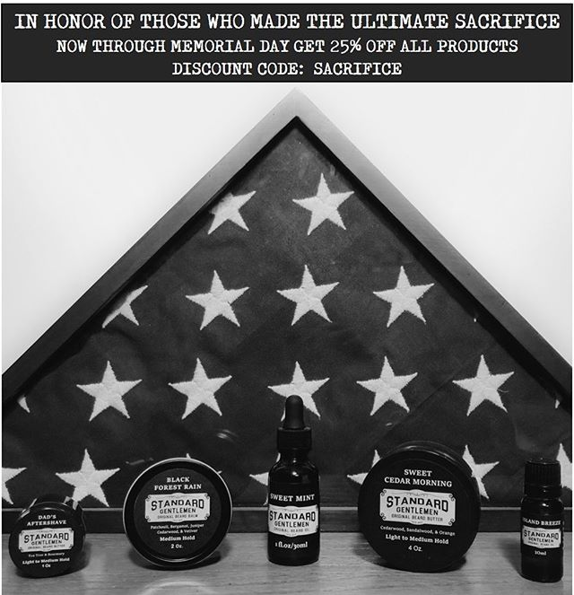 At Standard Gentlemen, we always seek to honor those that made the ultimate sacrifice and their families that continue to pay the price for our freedom.  Now through Memorial Day, get 25% off all products with discount code: SACRIFICE  Standard Gentlemen is here to help men grow and maintain their beards and lives.  Join the movement. Get yours today at StandardGentlemen.com Link in bio.  Premium Beard Oils, Butters, & Balms. Free Shipping Within The U.S. . . . #ThatBeardTho #Beard #Beards #Bearded #BeardOn #BeardLife #BeardedDad #BeardCare #BeardOil #BeardBalm #BeardButter #BeardedVillains #BeardsOfInstagram #InstaBeard #Beardstagram #BeardNation #BeardedMen #BeardedGuys #BeardGame #BeardStyle #BeardedLifestyle #BeardLove #BeardLover #BeardLovers #BeardedForHerPleasure #SheWantsTheBeard #Pogonophile #BeardsAndTattoos #BeardCare #StayBearded