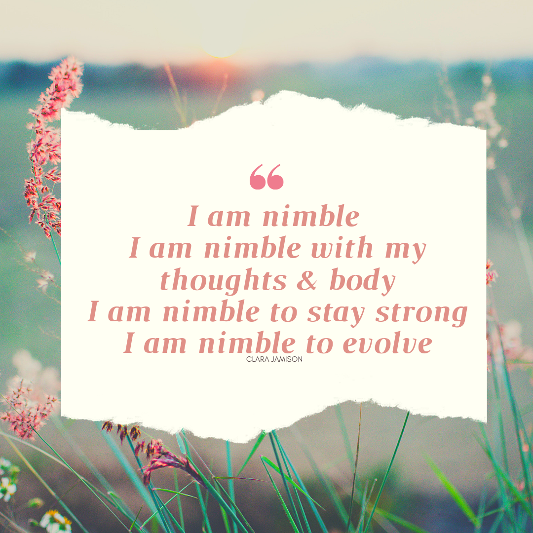 I am nimble with my body I am nimble with my thoughts I am nimble and not perish I am nimble and stay strong I am nimble and move mountains I am be nimble and be me.png