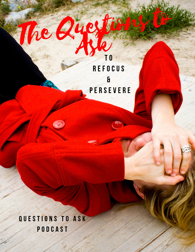 Questionsto Ask - To Refocus and Persevere