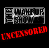 The Wake Up Show Uncensored Podcast