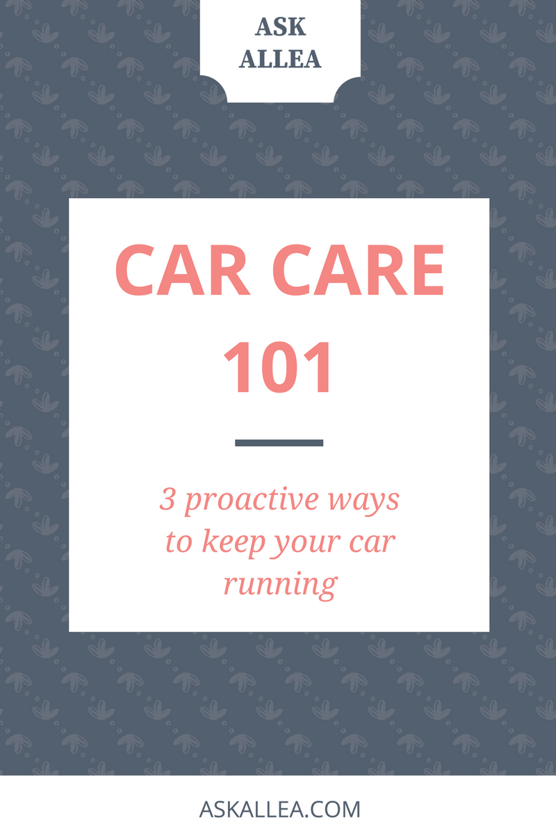 Car Care 101: 3 Proactive Ways to Keep Your Car Running // Ask Allea