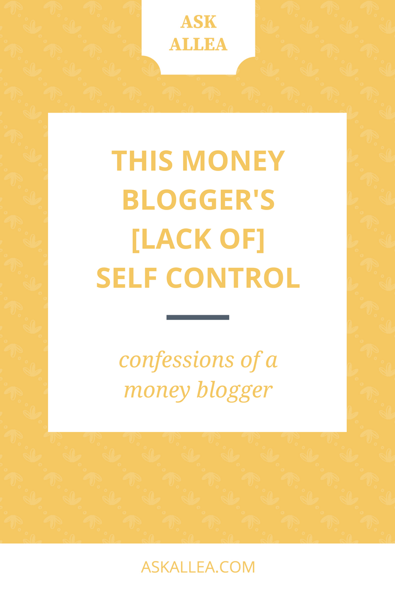 This Money Blogger's [Lack of] Self-Control // Ask Allea