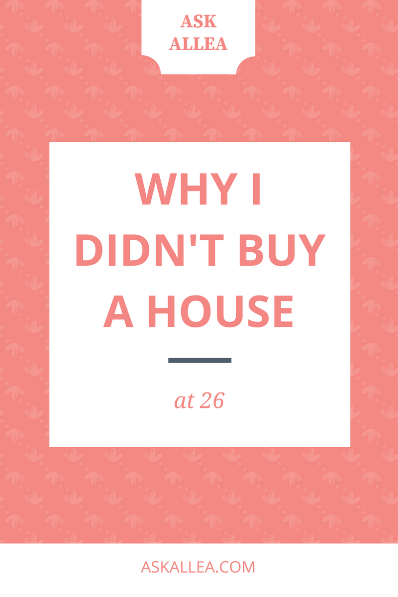 Why I Didn't Buy a House at 26 // Ask Allea