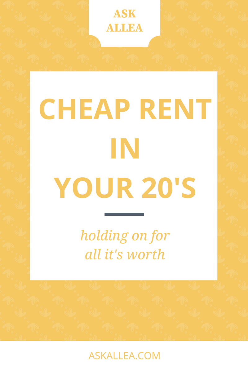 Cheap Rent in Your 20's: Holding On For All It's Worth // Ask Allea
