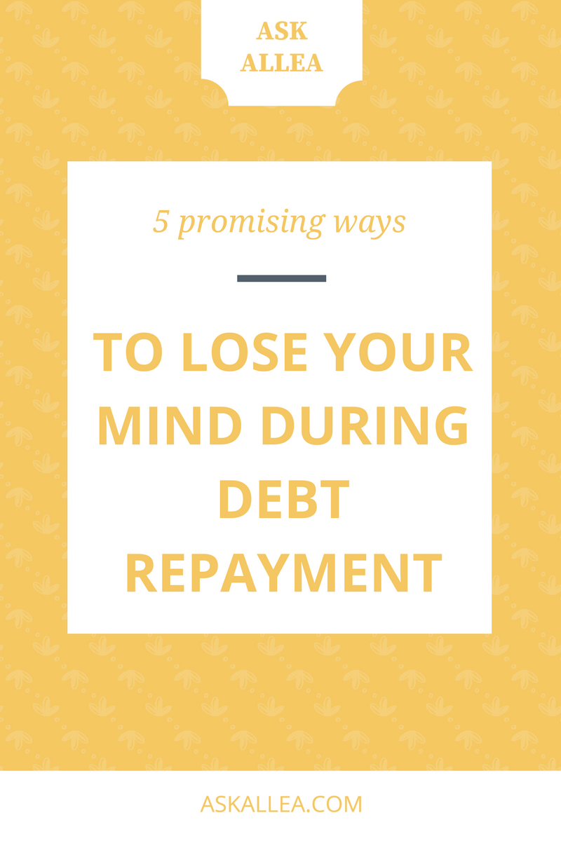 5 Promising Ways To Lose Your Mind During Debt Repayment // Ask Allea