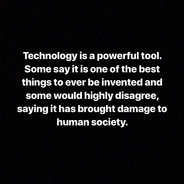 There are pros and cons to almost everything. You can do hours on end research and find out one main thing. Technology on its own is just a tool. The good and the bad part comes from the people and how they use it. - Anna from Your Truth Foundation ❤️💜