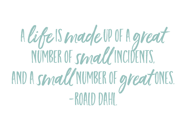 a life is made up of a great number of small incidents and a small number of great ones- roald dahl