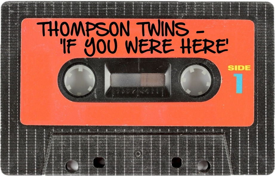 140 THOMPSON TWINS - 'IF YOU WERE HERE'.jpg