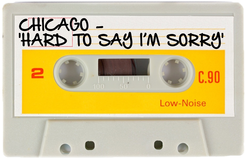 154 CHICAGO - 'HARD TO SAY I'M SORRY'.jpg