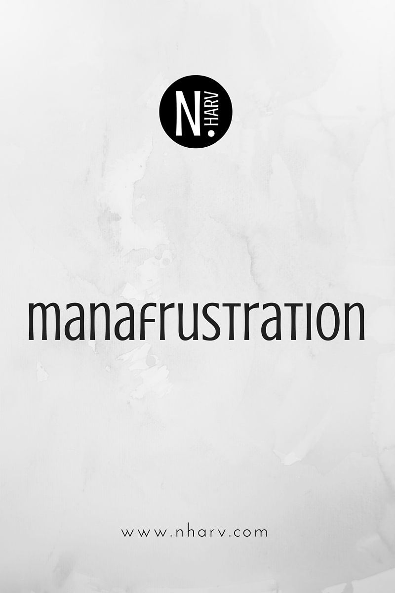 NHARV word of the day is manafrustration